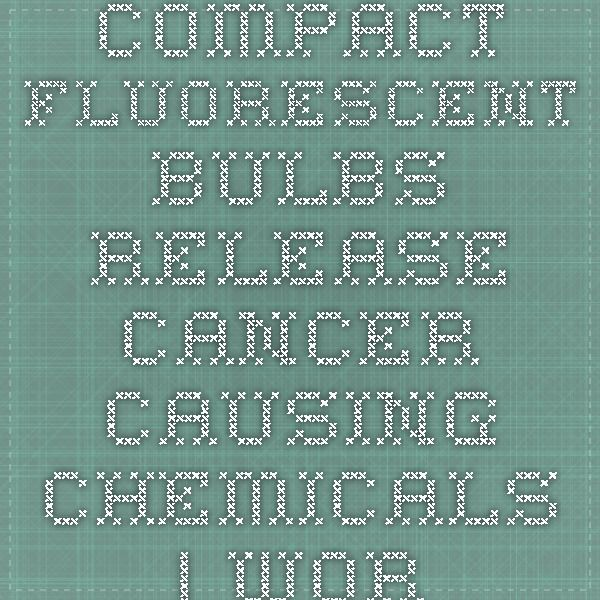 Compact Fluorescent Bulbs Release Cancer-Causing Chemicals   World Truth.TV