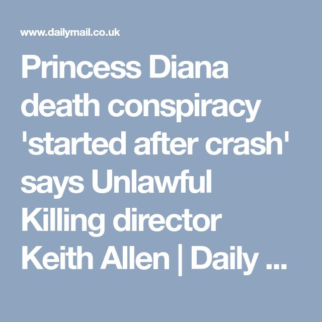 Princess Diana death conspiracy 'started after crash' says Unlawful Killing director Keith Allen | Daily Mail Online