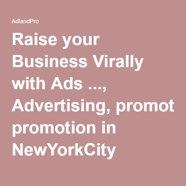 Raise your Business Virally with Ads ..., Advertising, promotion in NewYorkCity