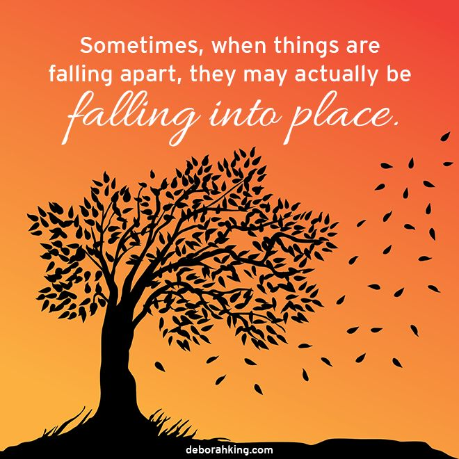 Inspirational Quote: Sometimes, when things are falling apart, they may actually be falling into place. Hugs, Deborah #EnergyHealing #Qotd #Wisdom