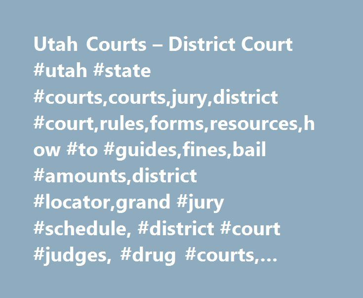 Utah Courts – District Court #utah #state #courts,courts,jury,district #court,rules,forms,resources,how #to #guides,fines,bail #amounts,district #locator,grand #jury #schedule, #district #court #judges, #drug #courts, #jury #instructions http://tanzania.remmont.com/utah-courts-district-court-utah-state-courtscourtsjurydistrict-courtrulesformsresourceshow-to-guidesfinesbail-amountsdistrict-locatorgrand-jury-schedule-district-court-judge/  # Finding Legal Help You are not required to hire an…