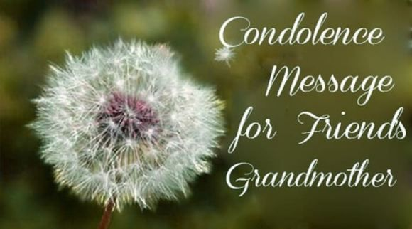 Condolence Message for Friend's Grandmother #auto #text #reply http://reply.remmont.com/condolence-message-for-friends-grandmother-auto-text-reply/  Condolence Message for Friend's Grandmother A grandmother is a guide and a senior mentor in one's life. As such, the loss of the grandmother means the loss of a guide of the family and someone whom others look up to. The condolence wishes for the loss of the grandmother can be sent through video clips […]