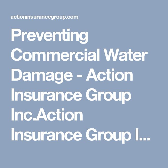 Preventing Commercial Water Damage - Action Insurance Group Inc.Action Insurance Group Inc.
