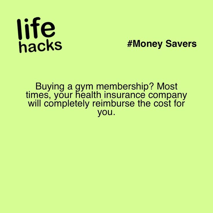 Buying a gym membership? Most times, your health insurance company will completely reimburse the cost for you.