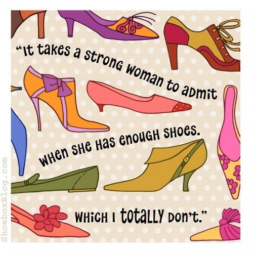 It takes a strong woman to admit when she has enough shoes. Which I totally don't. #shoes