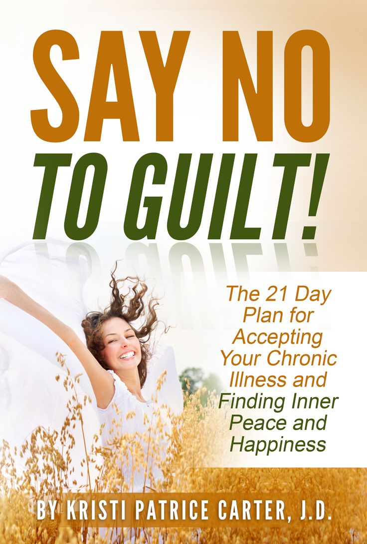 Say No To Guilt! The 21 Day Plan For Accepting Your Chronic Illness And  Finding