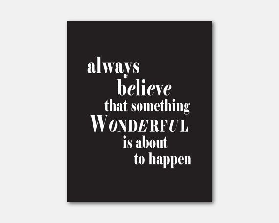 Always Believe That Something Wonderful Is