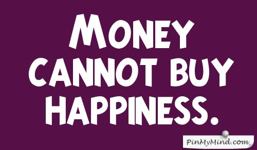money can not buy happiness and companionship Money can buy happiness i am ambivalent about few things in life, but when it comes to money i.