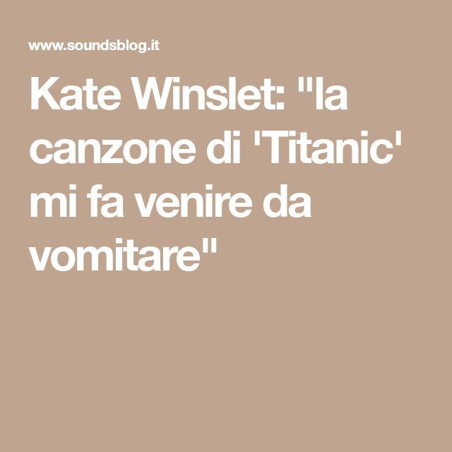 """Kate Winslet: """"la canzone di 'Titanic' mi fa venire da vomitare"""""""