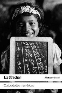 """https://www.alianzaeditorial.es/libro.php?id=4913341&id_col=100508&id_subcol=100510 En esta especie de """"bestiario numérico"""", Liz Strachan (profesora y divulgadora de matemáticas durante más de cuarenta años) elige un centenar largo de números enteros no negativos que considera especiales, desde el cero hasta 1.000.000.007, dedicando a cada uno de ellos un breve capítulo."""