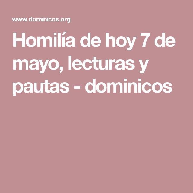 Homilía de hoy 7 de mayo, lecturas y pautas  - dominicos