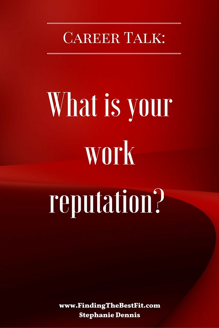 Nice When You Think Of Your Career, What Is Your Work Reputation? Is It What