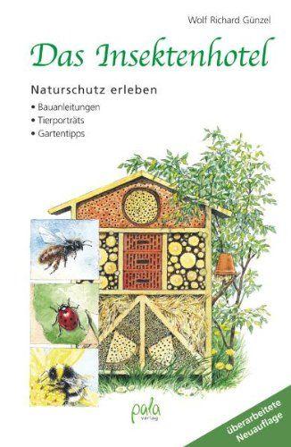 Das Insektenhotel: Naturschutz erleben Bauanleitungen Tierporträts Gartentipps von Wolf Richard Günzel http://www.amazon.de/dp/389566300X/ref=cm_sw_r_pi_dp_yXaiwb0S7APMY