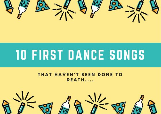 10 First Dance Songs That Havent Been Done To Death Wedding Song List Unique