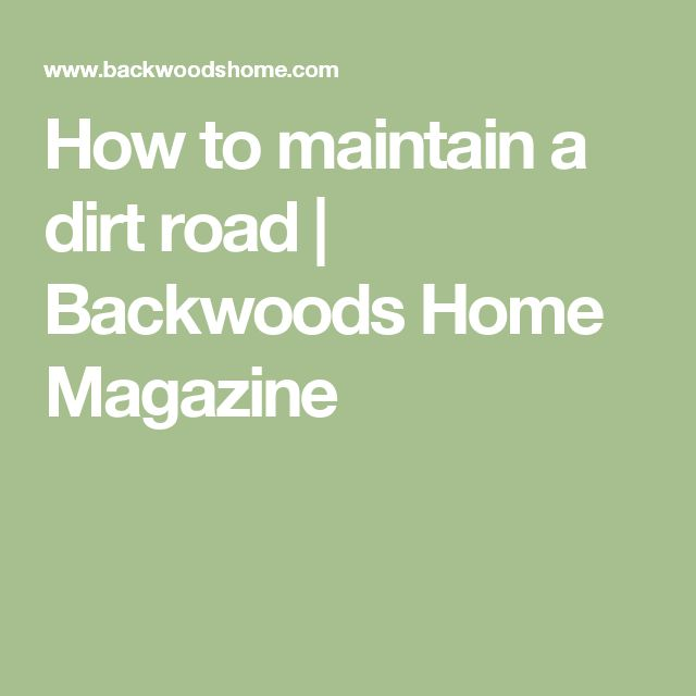 How to maintain a dirt road | Backwoods Home Magazine
