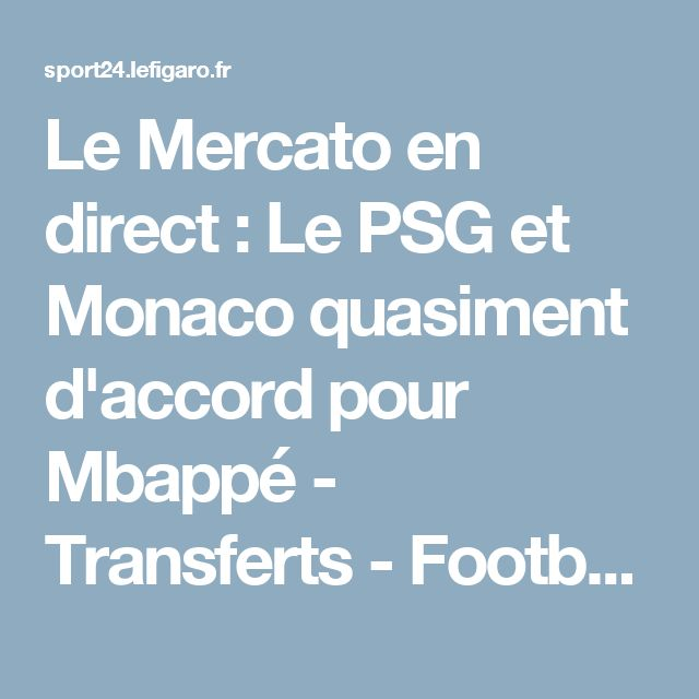 Le Mercato en direct : Le PSG et Monaco quasiment d'accord pour Mbappé - Transferts - Football