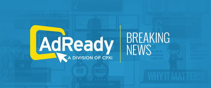 CPXi Merges Performance Media & Agency/Brand Divisions Under AdReady Banner 5/4/15