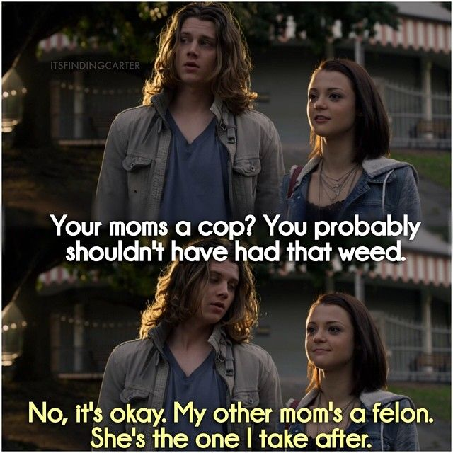 """""""...mom's a cop...""""  """"...my other mom's a felon..."""" Carter and Max"""