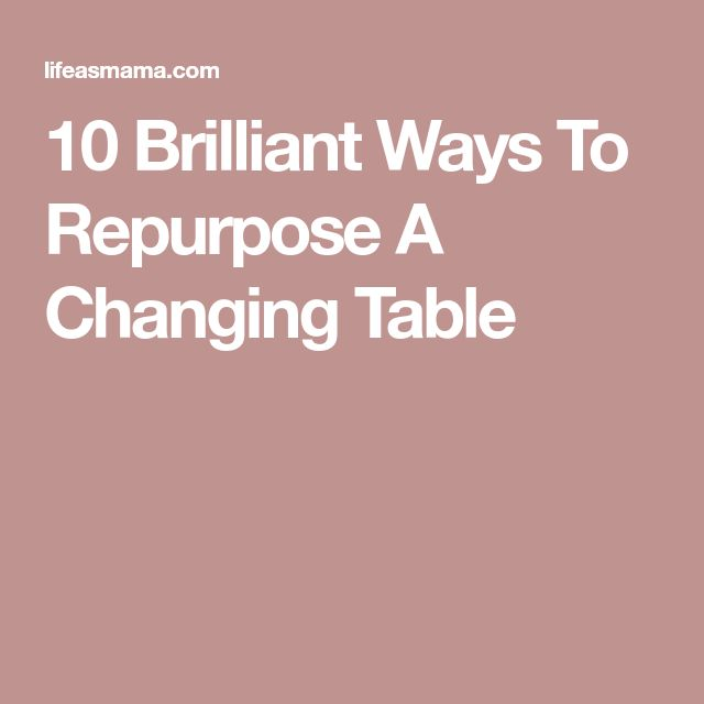 10 Brilliant Ways To Repurpose A Changing Table