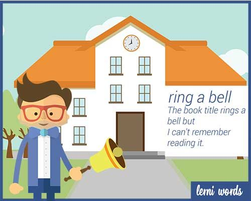 Meaning: if something rings a bell, it reminds you of something, but you cannot remember exactly what it is - Lerni Words
