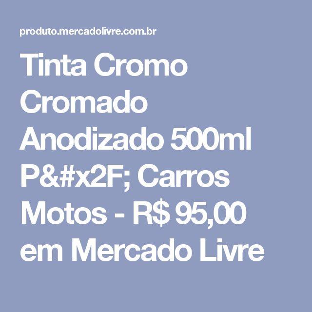 Tinta Cromo Cromado Anodizado 500ml P/ Carros Motos - R$ 95,00 em Mercado Livre