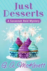 """Just Desserts By G. A. McKevett - As a curvy Southern belle, Savannah Reid never quite fit in at her Southern California police department. But she would do anything to catch a criminal — even if it means giving up her badge. A delectable cozy mystery starring an """"infectious heroine"""" (Library Journal), with nearly 600 five-star ratings on Goodreads!"""