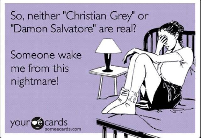 I reject your reality and substitute my own - and in mine, Damon Salvatore and Christian Grey are fighting over me. Shirtless. In the rain.