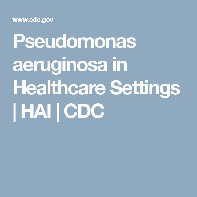 Pseudomonas aeruginosa in Healthcare Settings    HAI   CDC