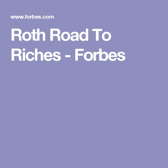 Roth Road To Riches - Forbes