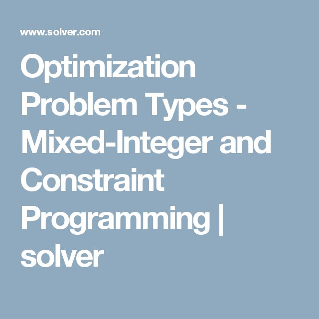 Optimization Problem Types - Mixed-Integer and Constraint Programming | solver