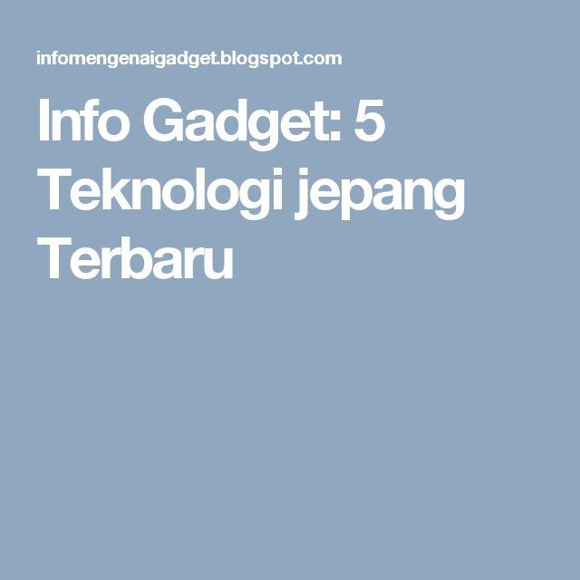 Info Gadget: 5 Teknologi jepang Terbaru