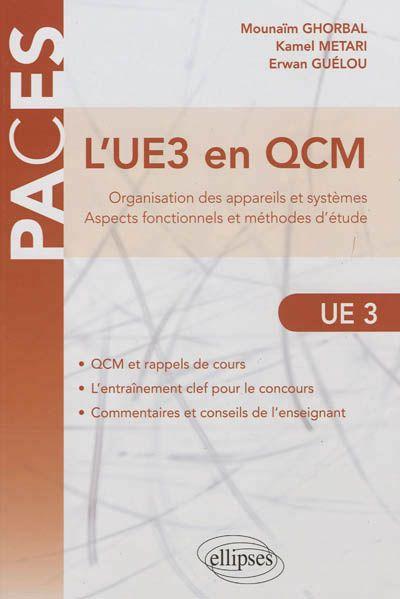 """571.4 GHO - L'UE3 en QCM / M. Ghorbal, M. Kamel, E. Guélou. """"Cet ouvrage d'auto-évaluation est destiné aux étudiants qui préparent les concours de la PACES (médecine, pharmacie, odontologie, maïeutique, kinésithérapie) mais également aux étudiants du premier cycle des sciences de la vie et des classes préparatoires. Il aborde les notions fondamentales développées dans l'unité d'enseignement UE3b de la PACES."""""""