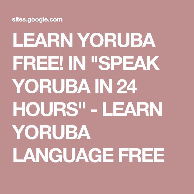 """LEARN YORUBA FREE! IN """"SPEAK YORUBA IN 24 HOURS"""" - LEARN YORUBA LANGUAGE FREE"""