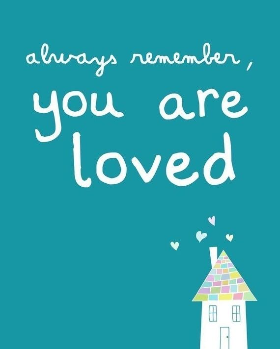 you are loved <3    In memory of Amy Rae Elifritz who died of TSS from a Playtex Regular Tampon last year. Please repin and click on link for more information on symptoms and prevention.: Remember, You Are Loved, Inspiration, Quotes, Kids Room, Thought, Youareloved