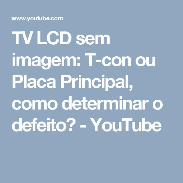 TV LCD sem imagem: T-con ou Placa Principal, como determinar o defeito? - YouTube