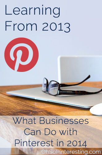 Learning From 2013 What Businesses Can Do with Pinterest in 2014 #pinteresting