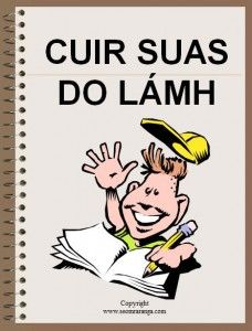 Cuir suas do lámh - Put up your hand.