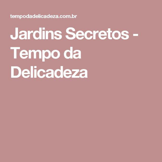 Jardins Secretos - Tempo da Delicadeza