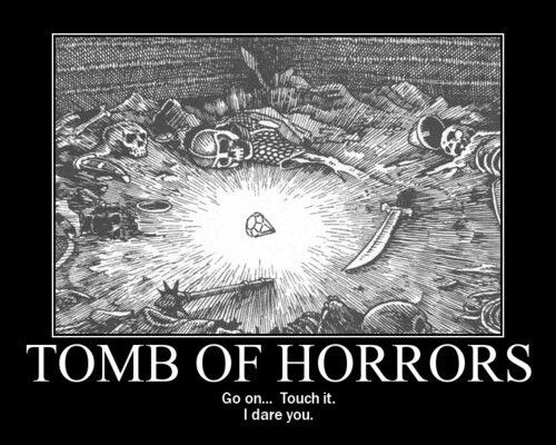 Tomb of Horrors.... but but, but the SHINY!