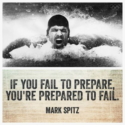 If you fail to prepare, you're prepared to fail. Mark Spitz