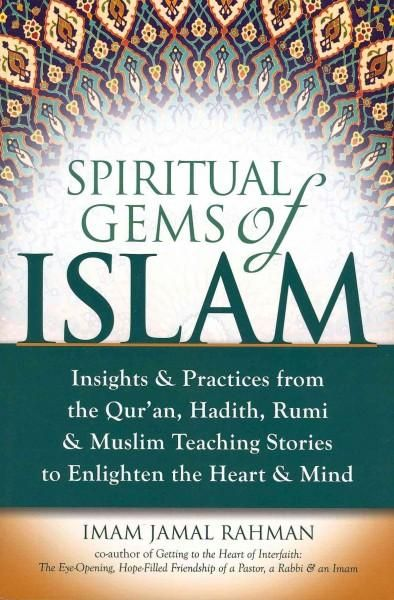 Spiritual Gems of Islam: Insights & Practices from the Qur'an, Hadith, Rumi & Muslim Teaching Stories to Enli...