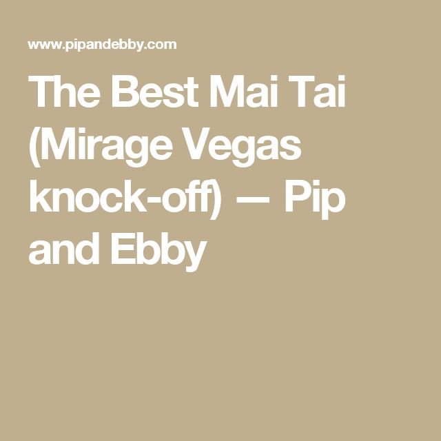 The Best Mai Tai (Mirage Vegas knock-off) — Pip and Ebby