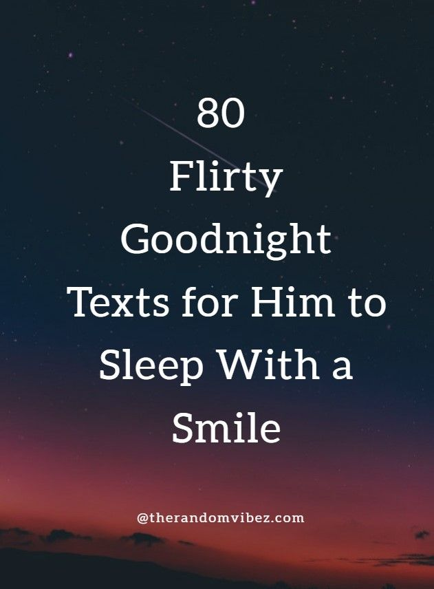 80 Flirty Goodnight Texts For Him To Sleep With A Smile Goodnight Texts For Him Goodnight Texts Goodnight Texts For Her