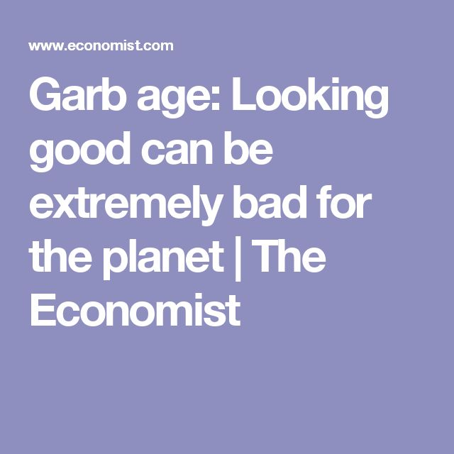Garb age: Looking good can be extremely bad for the planet | The Economist
