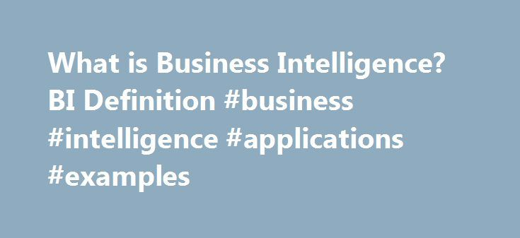What is Business Intelligence? BI Definition #business #intelligence #applications #examples http://miami.remmont.com/what-is-business-intelligence-bi-definition-business-intelligence-applications-examples/  # Business Intelligence What is Business Intelligence (BI)? The term Business Intelligence (BI) refers to technologies, applications and practices for the collection, integration, analysis, and presentation of business information. The purpose of Business Intelligence is to support…