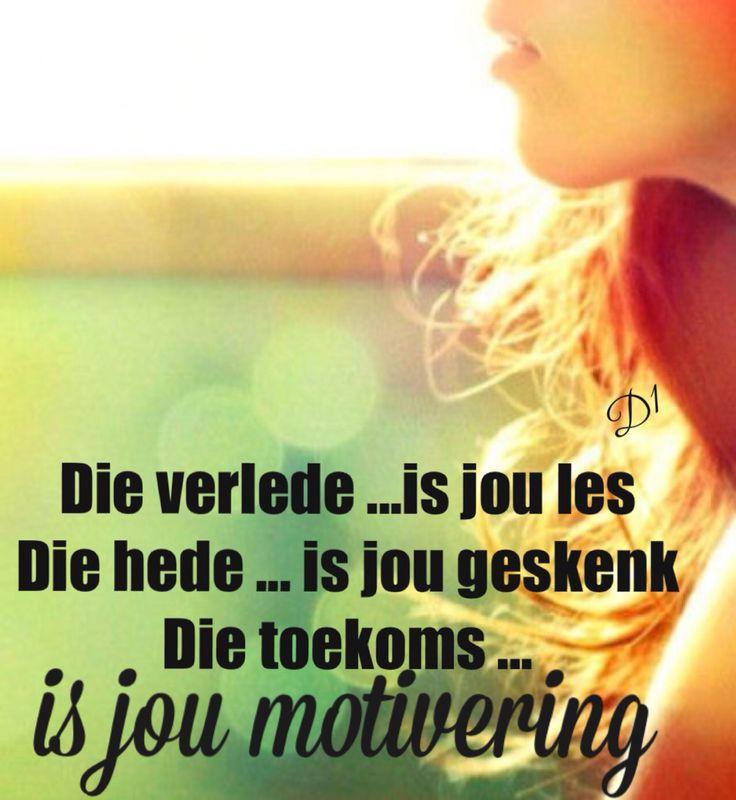 Die verlede ...is jou les Die hede ... is jou geskenk Die toekoms ... is jou motivering #Afrikaans  #YesterdayToday&Tomorrow (D1)
