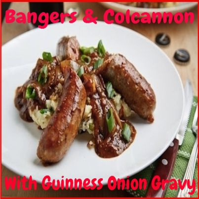 Bangers & Colcannon With Guinness Onion Gravy. Click Picture & Get ...