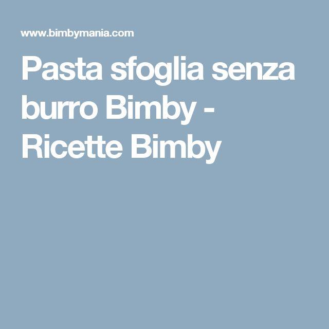 Pasta sfoglia senza burro Bimby - Ricette Bimby