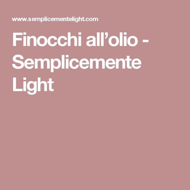 Finocchi all'olio - Semplicemente Light