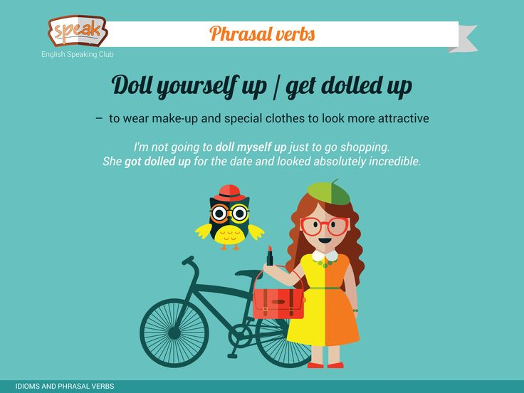Phrasal verbs: Doll yourself up / get dolled up – to wear make-up and special clothes to look more attractive.